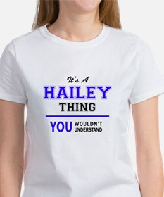 HAILEY thing, you wouldn't understand! T-Shirt