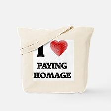 I Love Paying Homage Tote Bag