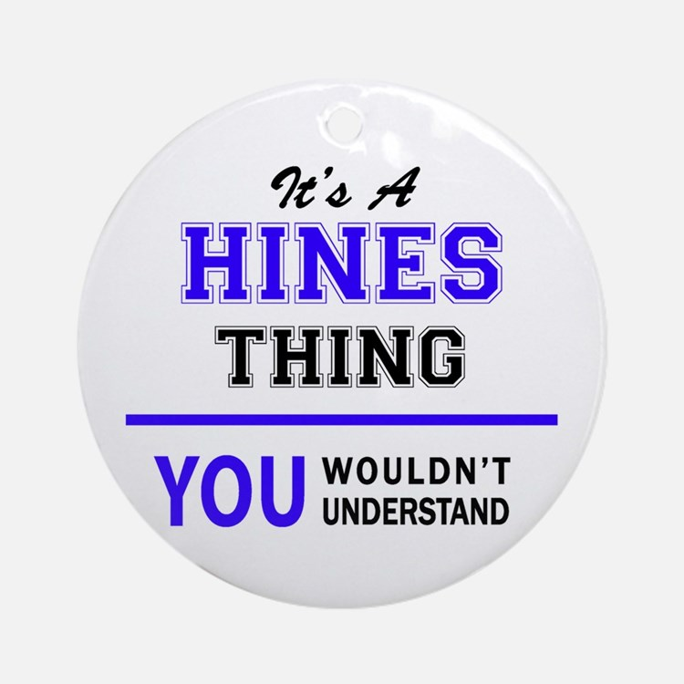 HINES thing, you wouldn't understan Round Ornament