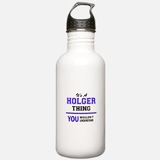 HOLGER thing, you woul Water Bottle