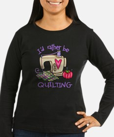 I'd Rather Be Quilting Long Sleeve T-Shirt