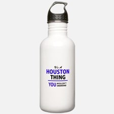 HOUSTON thing, you wou Water Bottle