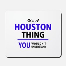 HOUSTON thing, you wouldn't understand! Mousepad