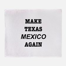 Make Texas Mexico Again! Throw Blanket