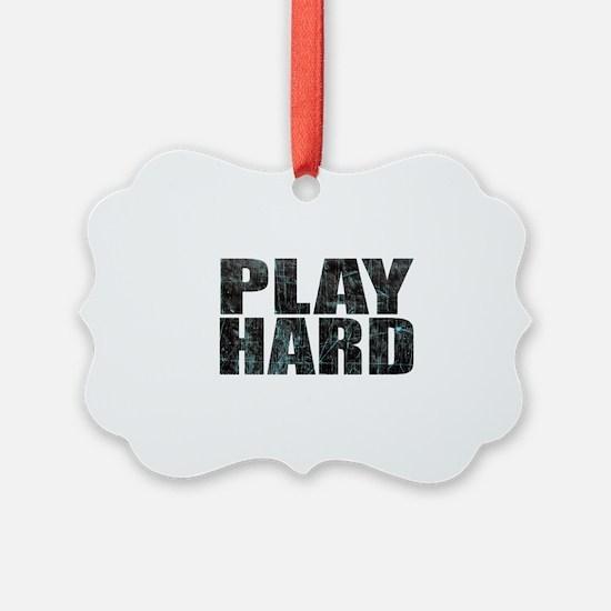 PLAY HARD Ornament