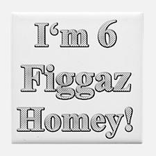 I'm 6 Figgaz Homey 1 Tile Coaster