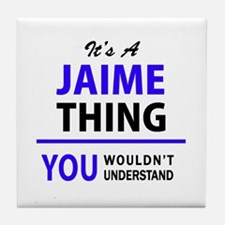 JAIME thing, you wouldn't understand! Tile Coaster