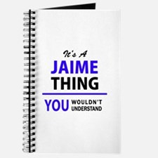 JAIME thing, you wouldn't understand! Journal