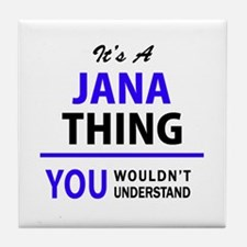 JANA thing, you wouldn't understand! Tile Coaster