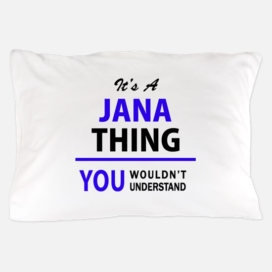 JANA thing, you wouldn't understand! Pillow Case