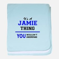 JAMIE thing, you wouldn't understand! baby blanket