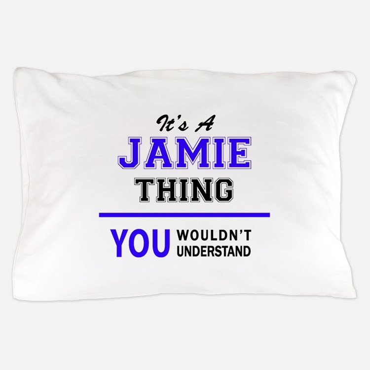 JAMIE thing, you wouldn't understand! Pillow Case