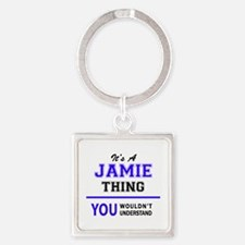 JAMIE thing, you wouldn't understand! Keychains