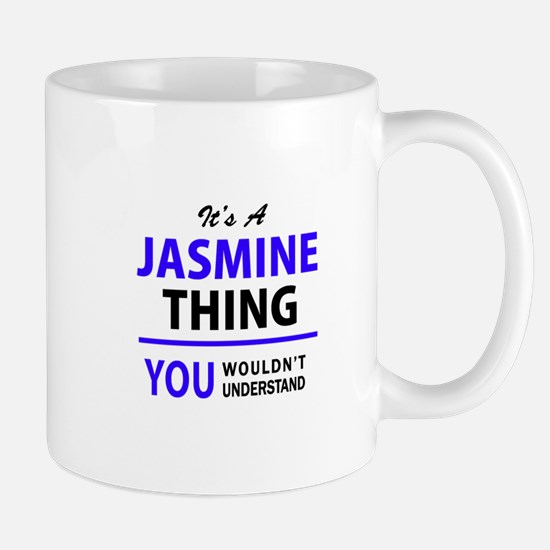 JASMINE thing, you wouldn't understand! Mugs