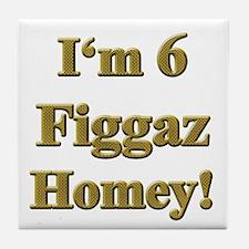 I'm 6 Figgaz Homey 2 Tile Coaster