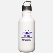 JIMMY thing, you would Water Bottle