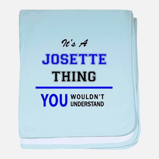 JOSETTE thing, you wouldn't understan baby blanket
