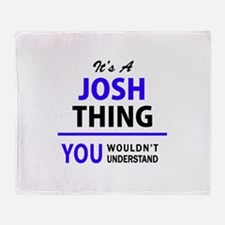 JOSH thing, you wouldn't understand! Throw Blanket