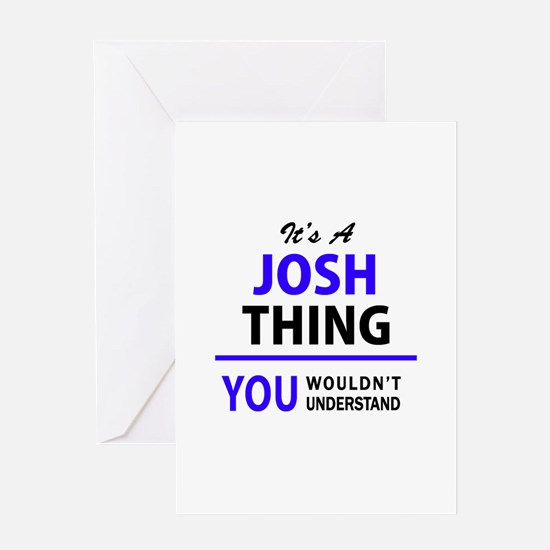 JOSH thing, you wouldn't understand Greeting Cards
