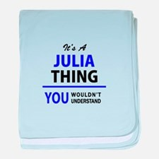 JULIA thing, you wouldn't understand! baby blanket