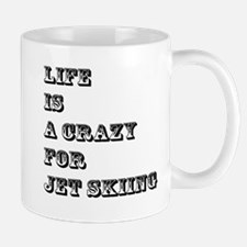 Life is A Crazy For Jet Skiing Mug