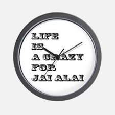 Life is A Crazy For Jai Alai Wall Clock