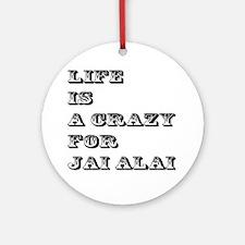 Life is A Crazy For Jai Alai Round Ornament