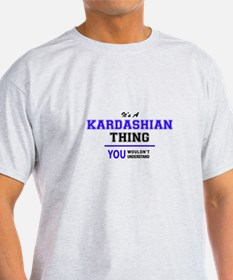 KARDASHIAN thing, you wouldn't understand! T-Shirt