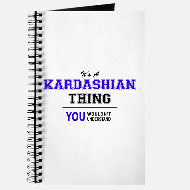 KARDASHIAN thing, you wouldn't understand! Journal