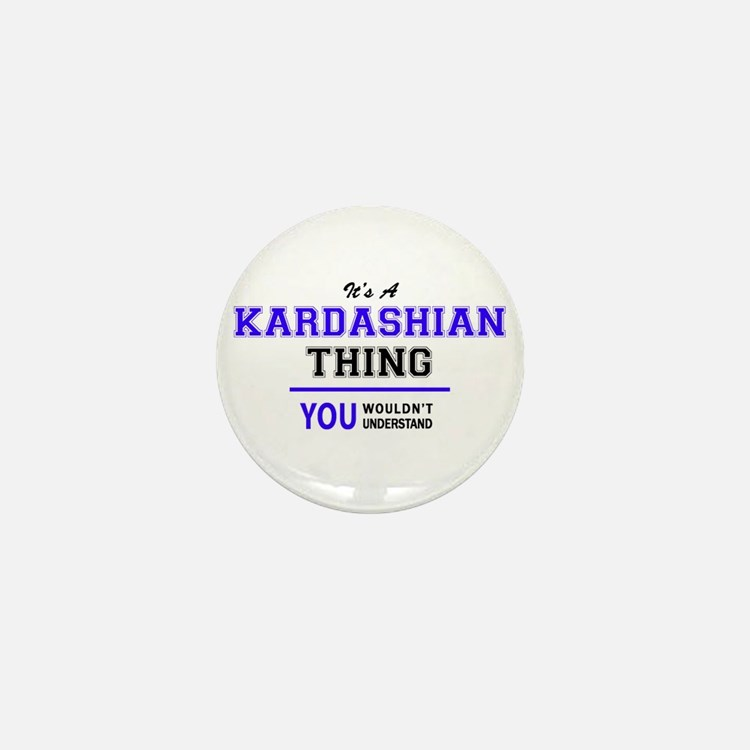 KARDASHIAN thing, you wouldn't underst Mini Button