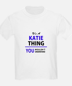 KATIE thing, you wouldn't understand! T-Shirt