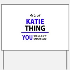 KATIE thing, you wouldn't understand! Yard Sign