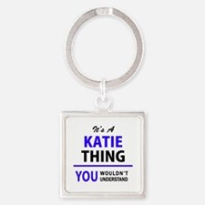 KATIE thing, you wouldn't understand! Keychains