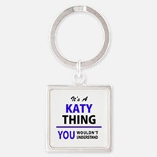 KATY thing, you wouldn't understand! Keychains