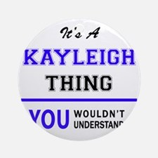 KAYLEIGH thing, you wouldn't unders Round Ornament