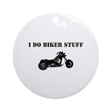 I do biker stuff Ornament (Round)