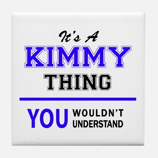 KIMMY thing, you wouldn't understand! Tile Coaster