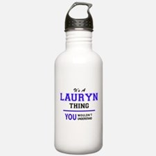 LAURYN thing, you woul Water Bottle