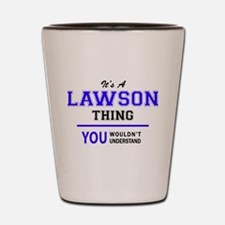 LAWSON thing, you wouldn't understand! Shot Glass