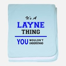 LAYNE thing, you wouldn't understand! baby blanket