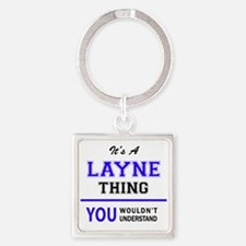 LAYNE thing, you wouldn't understand! Keychains