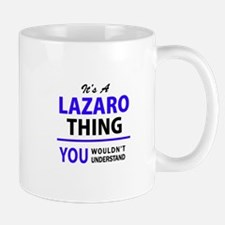 LAZARO thing, you wouldn't understand! Mugs