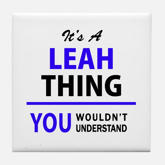 LEAH thing, you wouldn't understand! Tile Coaster