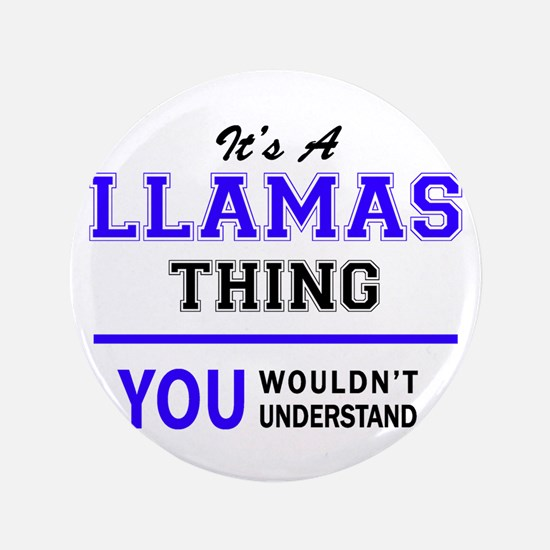 "LLAMAS thing, you wouldn't 3.5"" Button (100 pack)"