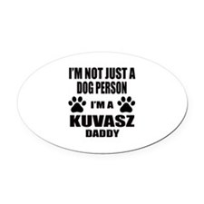 I'm a Kuvasz Daddy Oval Car Magnet
