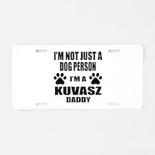 I'm a Kuvasz Daddy Aluminum License Plate