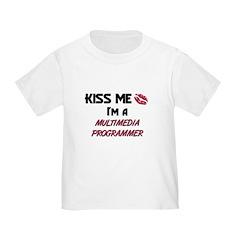 Kiss Me I'm a MULTIMEDIA PROGRAMMER T