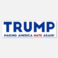 Trump Making America Hate Again Bumper Bumper Bumper Sticker