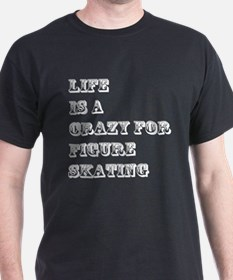 Life is A Crazy For Figure Skating T-Shirt