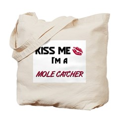 Kiss Me I'm a MOLE CATCHER Tote Bag